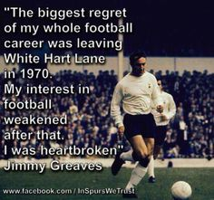 """""""The biggest regret of my whole football career was leaving White Hart Lane in My interest in football weakened after that. I was heartbroken. Tottenham Hotspur Wallpaper, Jimmy Greaves, Pure Football, Tottenham Hotspur Players, Bobby Moore, Tottenham Hotspur Football, Spurs Fans, White Hart Lane, Secret Storage"""
