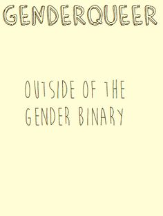 """Genderqueer: Outside of the gender binary""  [follow this link to find a short video and analysis of the gender binary: http://www.thesociologicalcinema.com/1/post/2013/11/gender-binary-gender-baggage.html]  Artist: Penicillium Pusher (http://penicillium-pusher.tumblr.com/post/85773549279/gender-posters-1-2)"