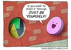 """""""If you want to make it through, just be yourself!""""  (2 of 2)  [click on this image to find a short video on asexuality and a vivid demonstration of heterosexual privilege]"""