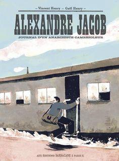 Alexandre Jacob, Journal d'un Anarchiste Cambrioleur / Gaël Henry et Vincent Henry / Roman Graphique