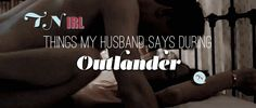 Things My Husband Says During Outlander - That's Normal