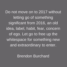 Let Go Of 2016 #moveon #future #2017 #letgo #something #important #heart #old #idea #style #bad #habit #anxiety #free #white #space #new #amazing #year #you #believe #live #happy #blessed #life #truth #quote #qotd #selflove #thebehappyproject