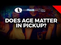 Does Age Matter When Picking Up Women? | Ask Frank Anything Ep. 9 | Pickup and Dating Advice - YouTube