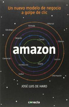 Amazon : un nuevo modelo de negocio a golpe de clic / José Luis de Haro (2014)