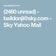 (2460 unread) - baildonjl@sky.com - Sky Yahoo Mail
