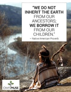 Environmental Quotes: Go Green Sustainable Messages - OwnMuse Top Quotes, Words Quotes, Attitude, Native American Proverb, Deep Love, Tomorrow Will Be Better, Go Green, Mother Earth, Proverbs