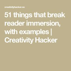 51 things that break reader immersion, with examples | Creativity Hacker