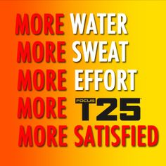 MORE #FocusT25 and you will feel SATISFIED! Plus, sweat is good for you! #PushPlay #GetItDone  http://bit.ly/GETFOCUST25