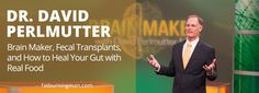Dr. Perlmutter: Brain Maker, Fecal Transplants, and How to Heal Your Gut with Real Food