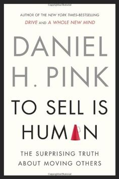 To Sell Is Human: The Surprising Truth About Moving Others: Amazon.it: Daniel H. Pink: Libri in altre lingue