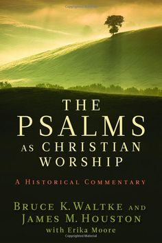 Waltke, Bruce K. y James M. Houston. The Psalms as Christian Worship: An Historical Commentary. Grand Rapids, MI: Eerdmans Publishing, 2010.