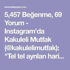 """5,457 Beğenme, 69 Yorum - Instagram'da Kakuleli Mutfak (@kakulelimutfak): """"Tel tel ayrılan harika bir tarif bu. Yiyen ve deneyen herkesten tam not aldı. Ister tahinli ister…"""""""