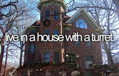 Live in a House with a Turret.  I can't believe this is one.  This is honestly my dream!
