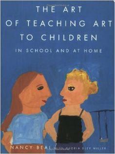Amazon.com: The Art of Teaching Art to Children: In School and at Home (9780374527709): Nancy Beal, Gloria Bley Miller: Books