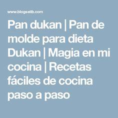 Pan dukan   Pan de molde para dieta Dukan   Magia en mi cocina   Recetas fáciles de cocina paso a paso