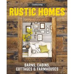Reclaim, repurpose, refurbish, or restore your way to the country-style home of your dreams! Rustic touches borrowed from barns, cabins, ...