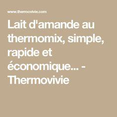 Lait d'amande au thermomix, simple, rapide et économique... - Thermovivie Thermomix Desserts, Simple, Almond Milk, Cooking Recipes, Drinks