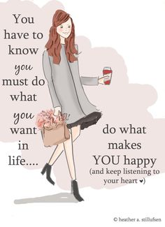 do what makes you happy and keep listening to your heart