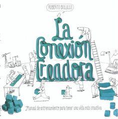 La Conexión creadora : manual de entrenamiento para tener una vida mas creativa / Roberto Bolullo