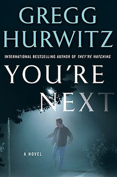 YOU'RE NEXT by Gregg Hurwitz Stamina & loyalty Didn't like Mike as much as Rackley but this was really good