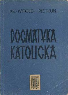 Dogmatyka katolicka, ks. Witold Pietkun, Pax, 1954, http://www.antykwariat.nepo.pl/dogmatyka-katolicka-ks-witold-pietkun-p-1303.html