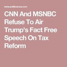 CNN And MSNBC Refuse To Air Trump's Fact Free Speech On Tax Reform