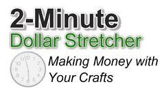 2-Minute Dollar Stretcher: Are you an avid crafter? Why not make some extra money with your creations? Learn how to get started.