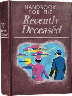 A prop from the movie Beatlejuice:  The Handbook for the Recently Deceased is a guidebook for spirits new to the afterlife.  A copy appeared at the Maitland residence after they passed away.