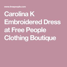 Carolina K Embroidered Dress at Free People Clothing Boutique