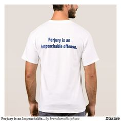 Perjury is an Impeachable Offense T-Shirt #resist #countryoverparty
