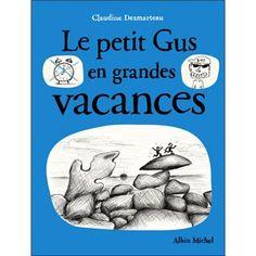 """Le petit Gus en grandes vacances. Claudine Desmarteau. C'est les vacances! Gus part à la conquête de la Bretagne. Présenté comme le """" petit Nicolas"""" des temps modernes."""