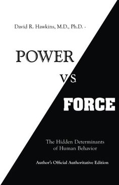 Power vs. Force by David R. Hawkins  M.D.  Ph.D. http://www.amazon.com/dp/1401945074/ref=cm_sw_r_pi_dp_drbWwb1YT7G7S