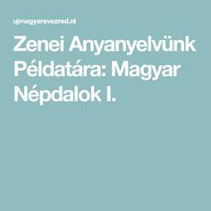 Zenei Anyanyelvünk Példatára: Magyar Népdalok I.