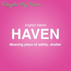 Meaning of the name Haven What Is Your Name, Names With Meaning, Baby Girl Names, Meant To Be, How To Find Out, Thankful, Characters, Future, Random