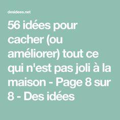 56 idées pour cacher (ou améliorer) tout ce qui n'est pas joli à la maison - Page 8 sur 8 - Des idées