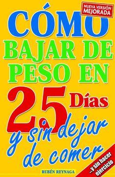 Como Bajar de Peso en 25 Dias y sin dejar de Comer...y sin hacer Ejercicio by Hector Moreno Pinto - issuu