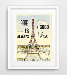 Paris is always a good idea... Here you can find the item as instant download.  and here as print in different sizes: