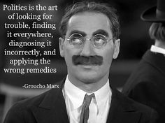 Groucho Marx on #Politics .......AND Blame the weakest class at the same time.
