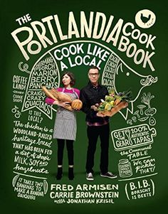 The Portlandia Cookbook: Cook Like a Local by Fred Armisen