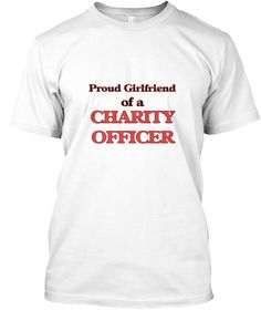 Proud Girlfriend Of A Charity Officer White T-Shirt Front - This is the perfect gift for someone who loves Charity Officer. Thank you for visiting my page (Related terms: Proud Girlfriend of a Charity Officer,love Charity Officer,love,I love my Charity Officer,Charity Of ...)