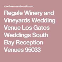 Regale Winery and Vineyards Wedding Venue Los Gatos Weddings South Bay Reception Venues 95033