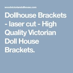 Dollhouse Brackets - laser cut - High Quality Victorian Doll House Brackets.