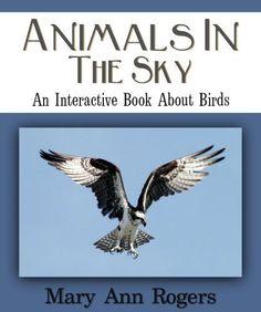 Animals In The Sky (An Interactive Book About Birds) by Mary Ann Rogers, http://www.amazon.com/gp/product/B00B5L0YTK/ref=cm_sw_r_pi_alp_rK8grb0SZ3R24
