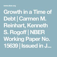 Growth in a Time of Debt | Carmen M. Reinhart, Kenneth S. Rogoff | NBER Working Paper No. 15639 | Issued in January 2010