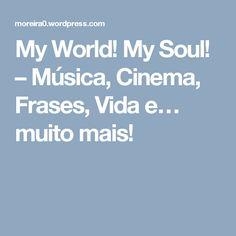 Gostava imenso que fôssem dar uma vista de olhos no meu blog!!  Check my blog please!! :)  My World! My Soul! – Música, Cinema, Frases, Vida e… muito mais!