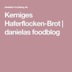 Kerniges Haferflocken-Brot | danielas foodblog