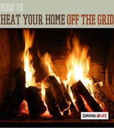 How To Heat Your Home Off The Grid | Off grid survival tips at survivallife.com #wildernesssurvival #outdoorsurvival #survivaltips
