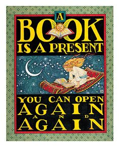 """A book is a present you can open again and again."" ~ Mary Engelbreit"