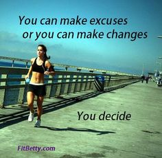 You can MAKE excuses or CHANGES... it really is as easy as that :)