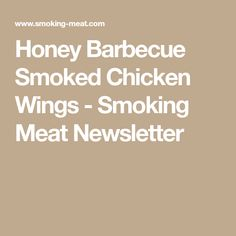 Honey Barbecue Smoked Chicken Wings - Smoking Meat Newsletter